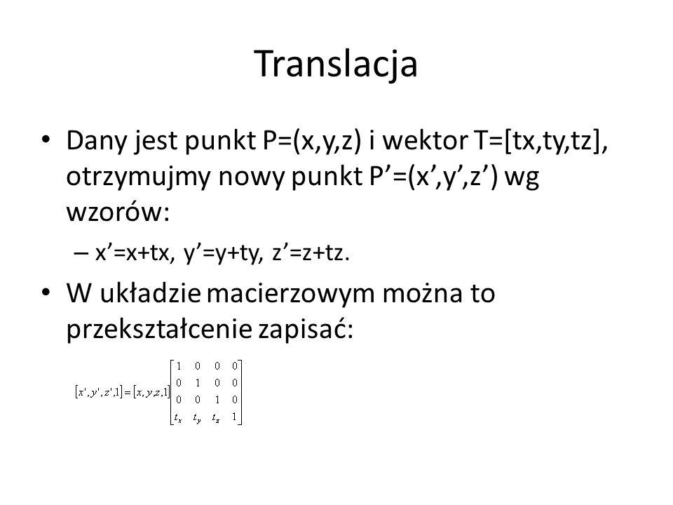 Translacja Dany jest punkt P=(x,y,z) i wektor T=[tx,ty,tz], otrzymujmy nowy punkt P'=(x',y',z') wg wzorów: